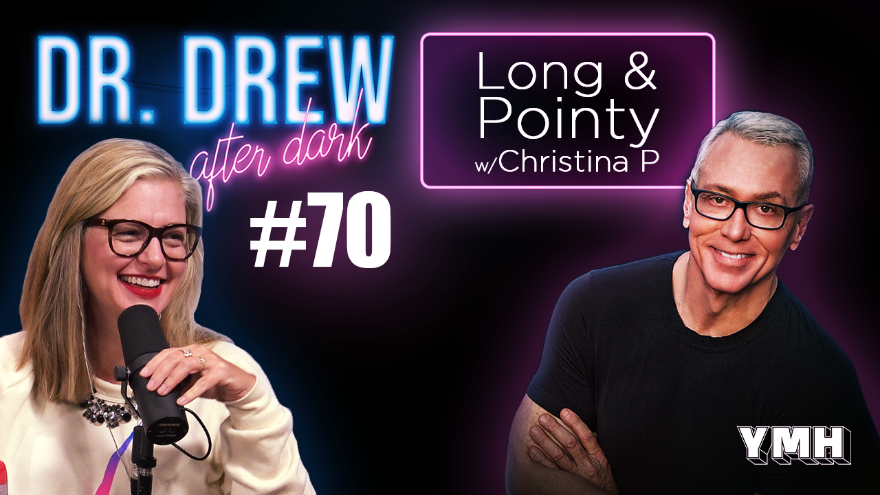Dr. Drew After Dark | Long & Pointy w/ Christina P | Ep. 70