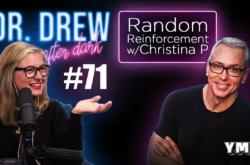 Dr. Drew After Dark   Random Reinforcement w/ Christina P   Ep. 71