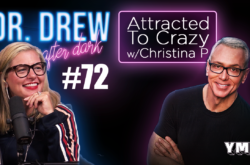 Dr. Drew After Dark   Attracted To Crazy w/ Christina P   Ep. 72