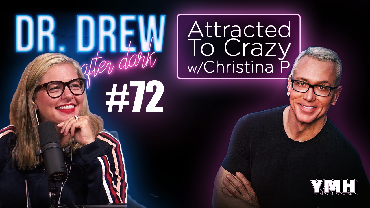Dr. Drew After Dark | Attracted To Crazy w/ Christina P | Ep. 72