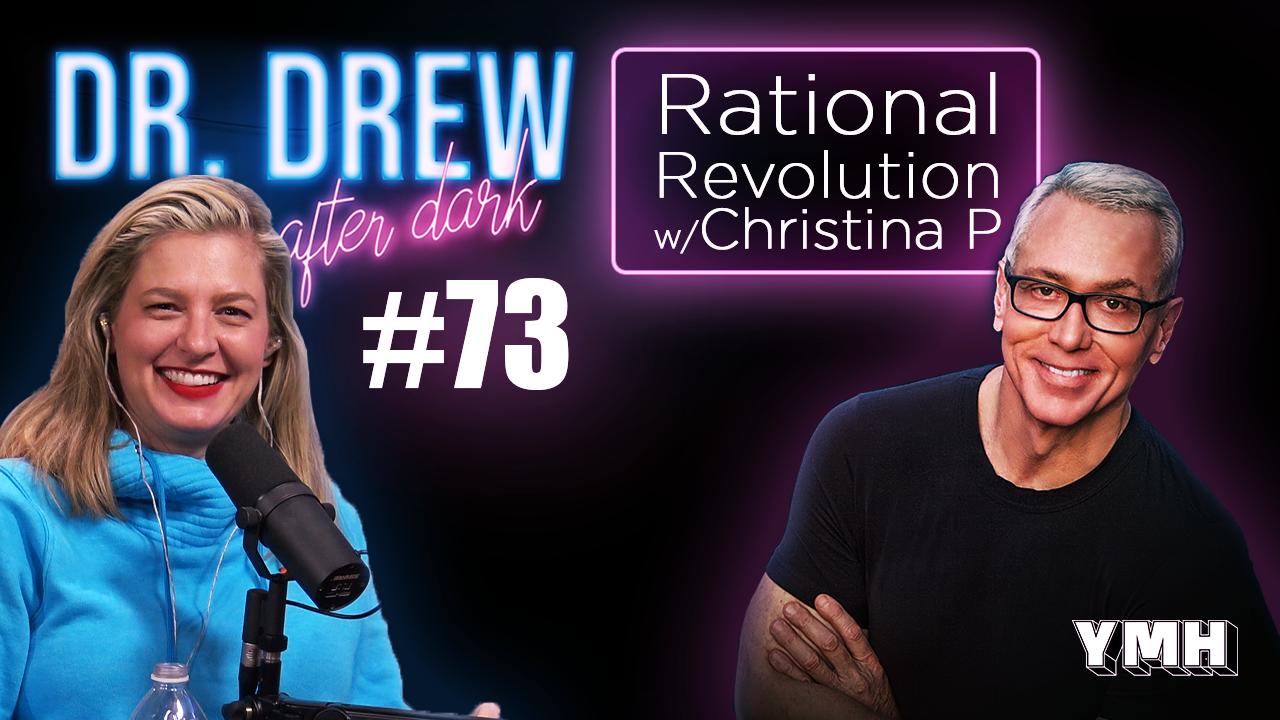 Dr. Drew After Dark | Rational Revolution w/ Christina P | Ep. 73