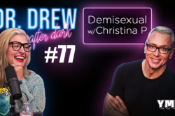 Dr. Drew After Dark | Demisexual w/ Christina P | Ep. 77