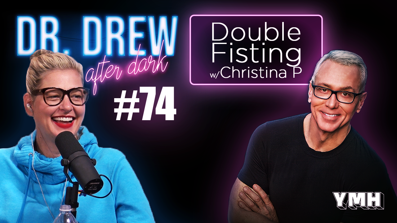 Dr. Drew After Dark | Double Fisting w/ Christina P | Ep. 74