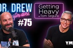 "Dr. Drew After Dark | Getting ""Heavy"" w/ Tom Segura | Ep. 75"