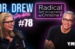 Dr. Drew After Dark | Radical Self-Acceptance w/ Christina P | Ep. 78