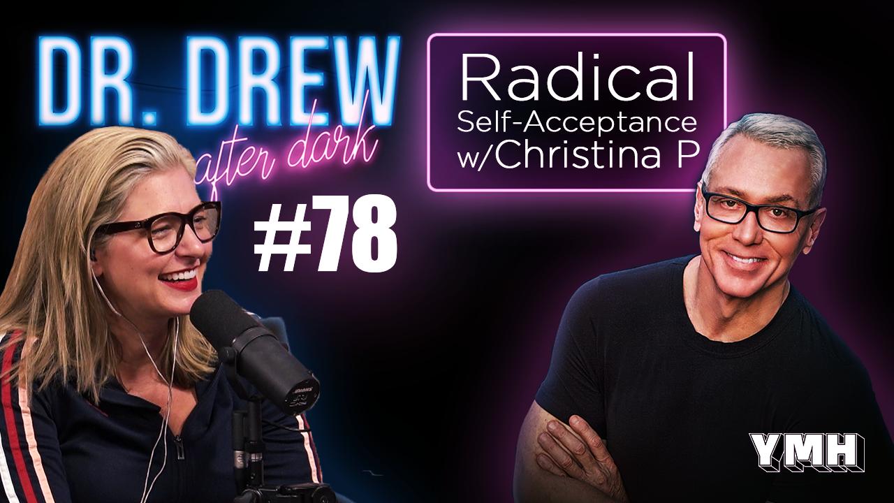 Dr. Drew After Dark   Radical Self-Acceptance w/ Christina P   Ep. 78