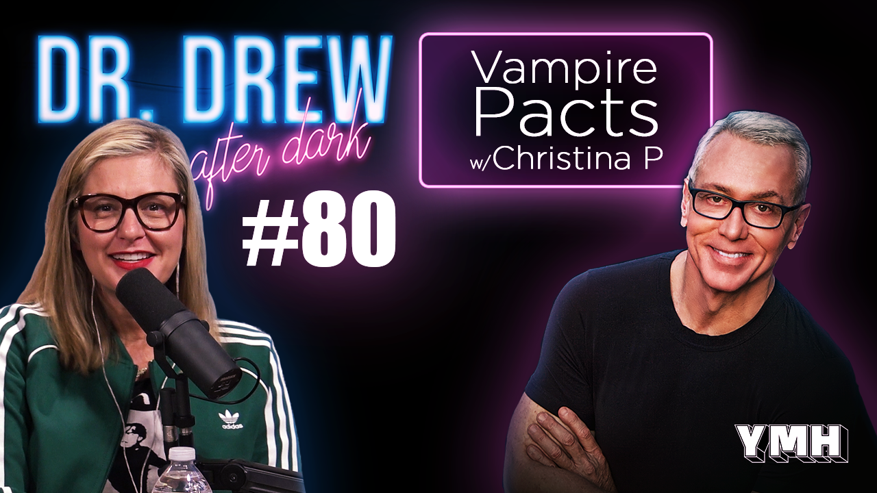 Dr. Drew After Dark | Vampire Pacts w/ Christina P | Ep. 80