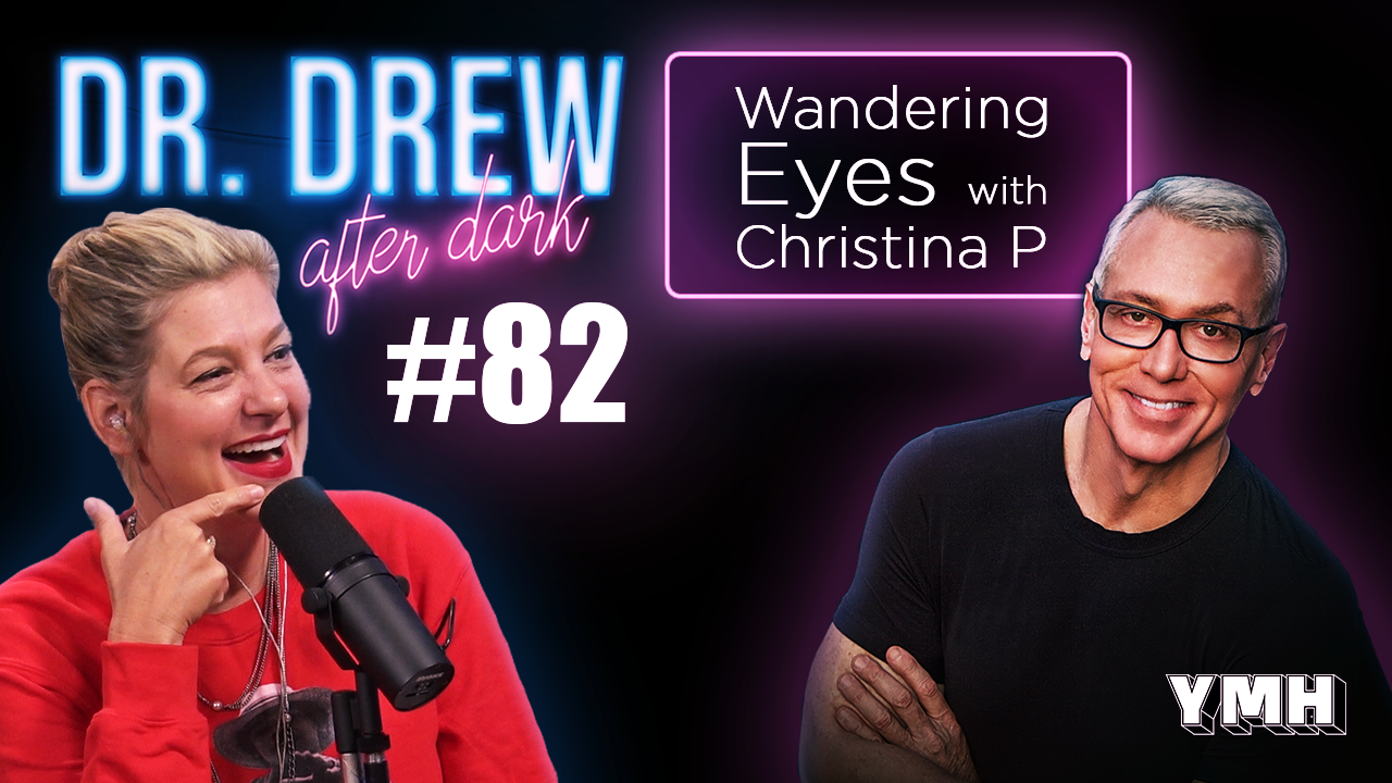 Dr. Drew After Dark | Wandering Eyes w/ Christina P | Ep. 82