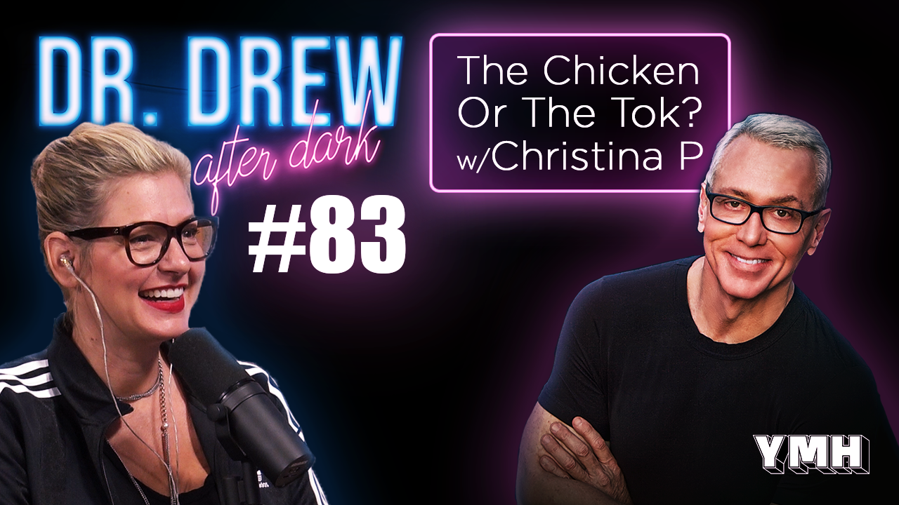 Dr. Drew After Dark | The Chicken Or The Tok? w/ Christina P | Ep. 83