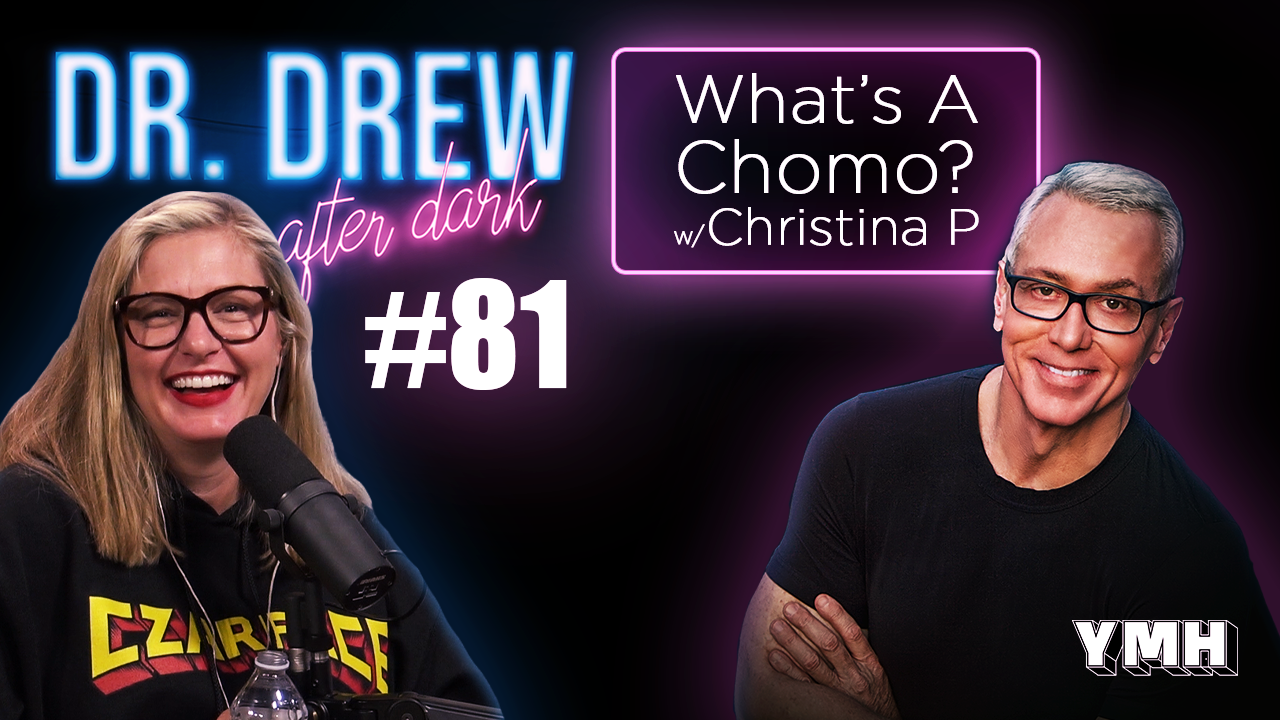 Dr. Drew After Dark | What's A Chomo? w/ Christina P | Ep. 81