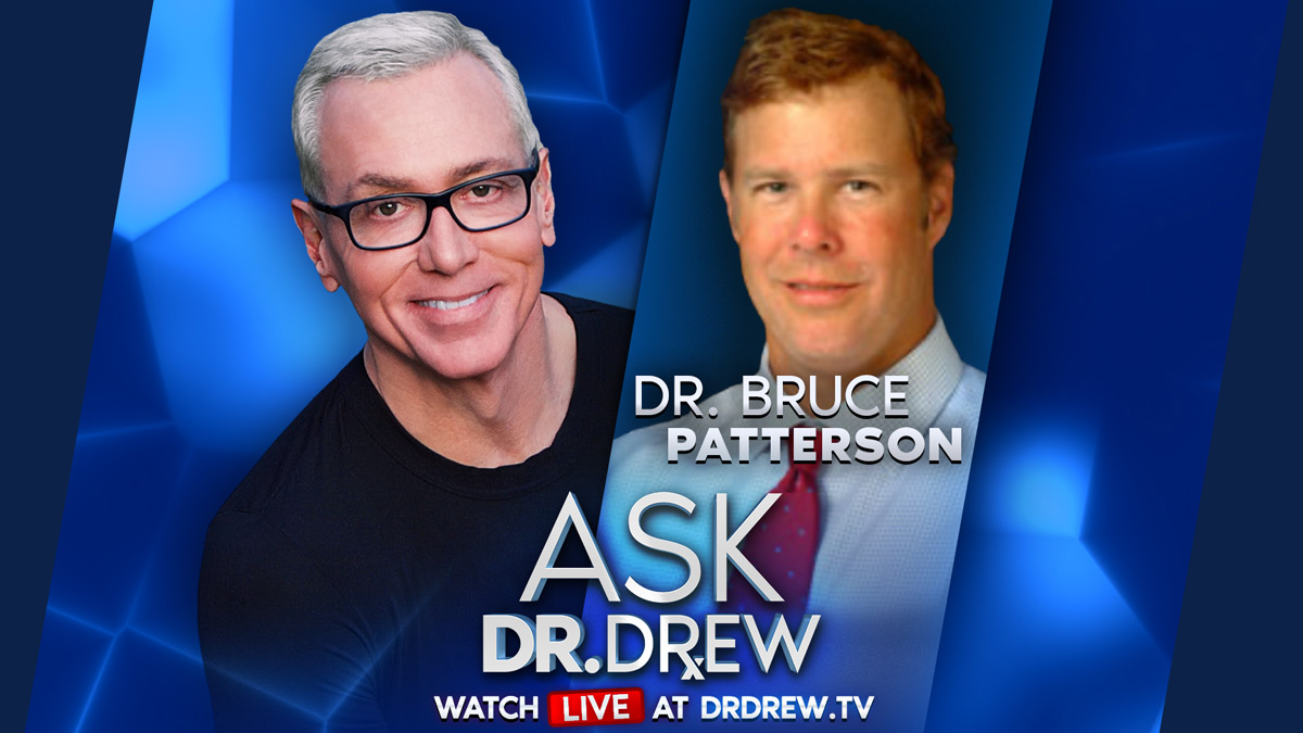 Ask Dr. Drew & Dr. Bruce Patterson – Pathology and Infectious Diseases Expert