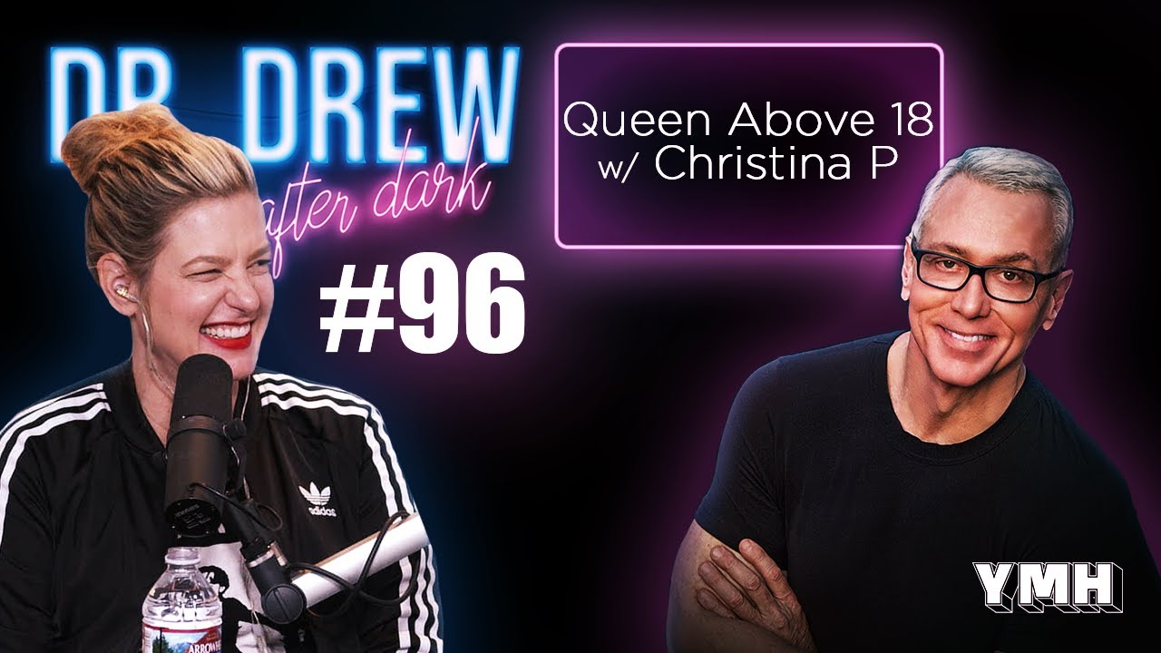 Queen Above 18 w/ Christina P | Dr. Drew After Dark Ep. 96