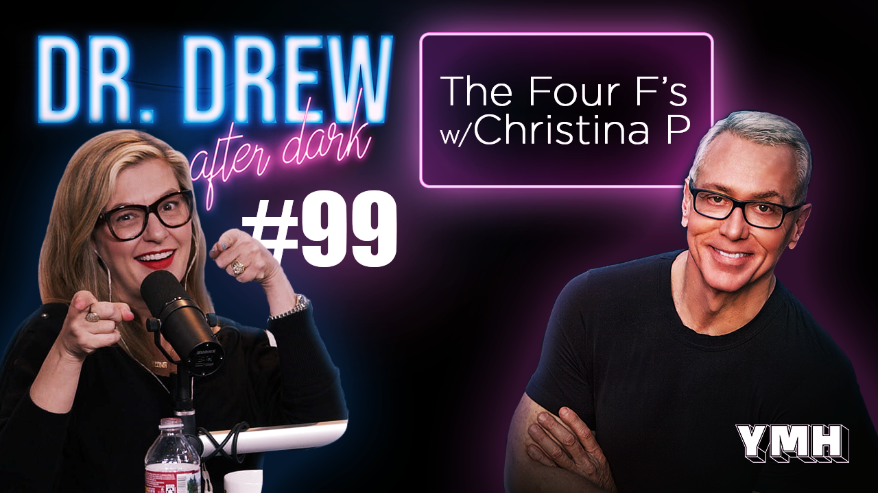 Dr. Drew After Dark | The Four F's w/ Christina P | Ep. 99