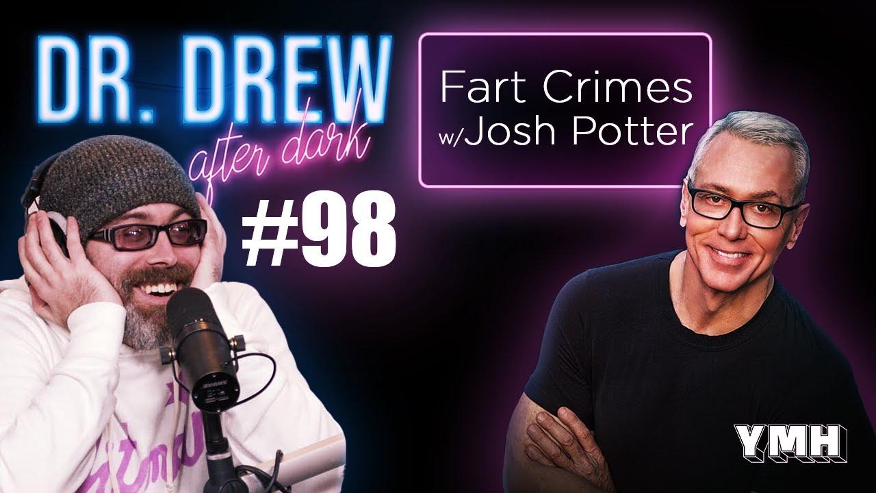 Ep. 98 Fart Crimes w/ Josh Potter | Dr. Drew After Dark