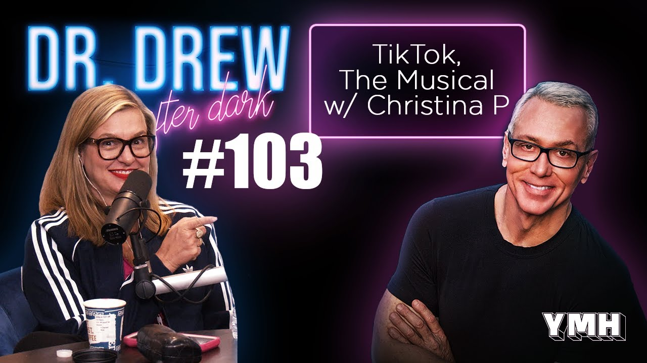TikTok, The Musical w/ Christina P | Dr. Drew After Dark | Ep. 103