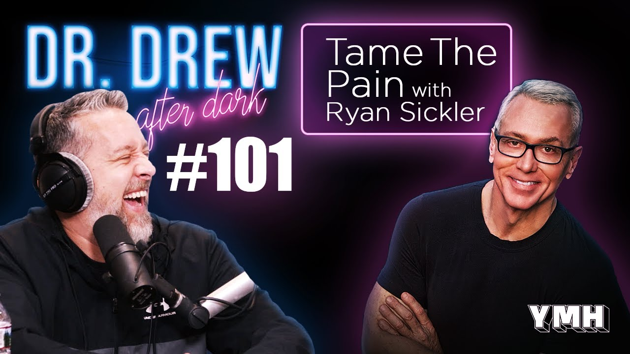 Tame The Pain w/ Ryan Sickler | Dr. Drew After Dark | Ep. 101