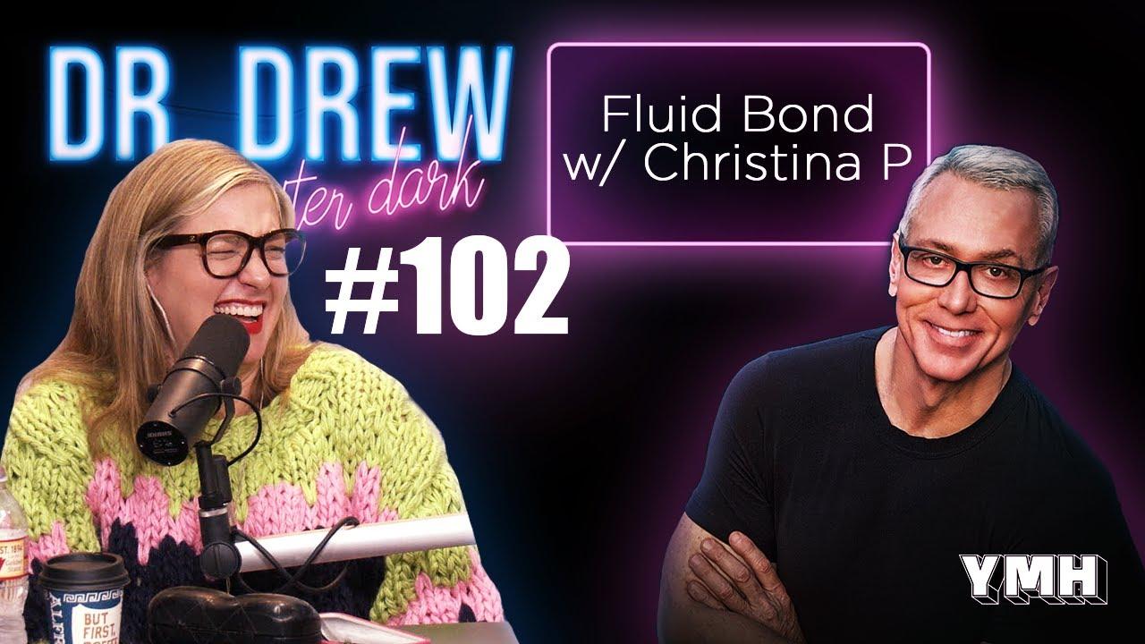 Fluid Bond w/ Christina P | Dr. Drew After Dark | Ep. 102