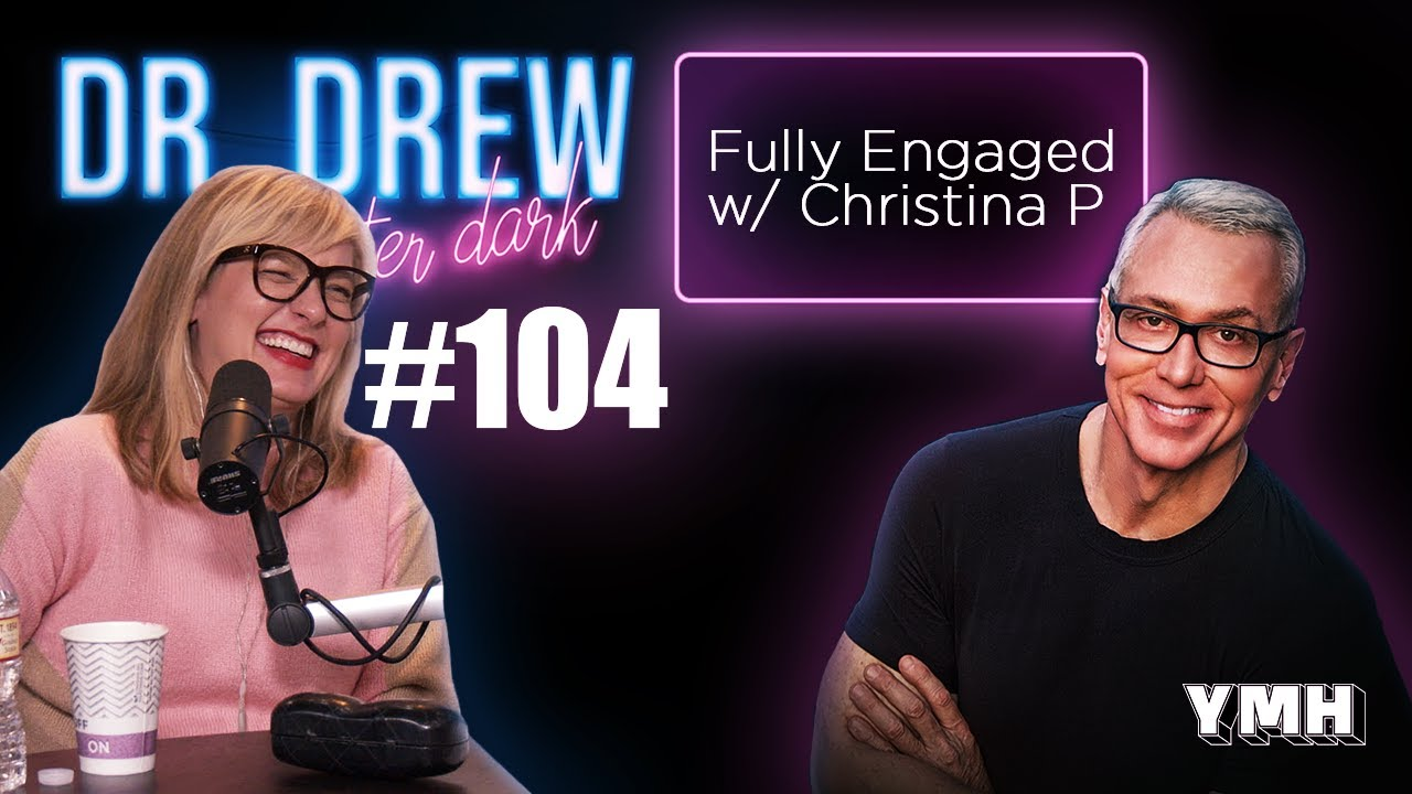 Fully Engaged w/ Christina P | Dr. Drew After Dark | Ep. 104