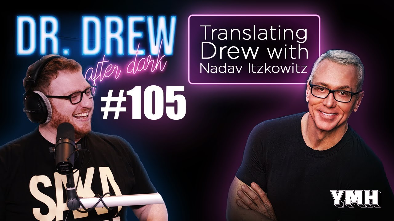 Translating Drew w/ Nadav Itzkowitz | Dr. Drew After Dark | Ep. 105