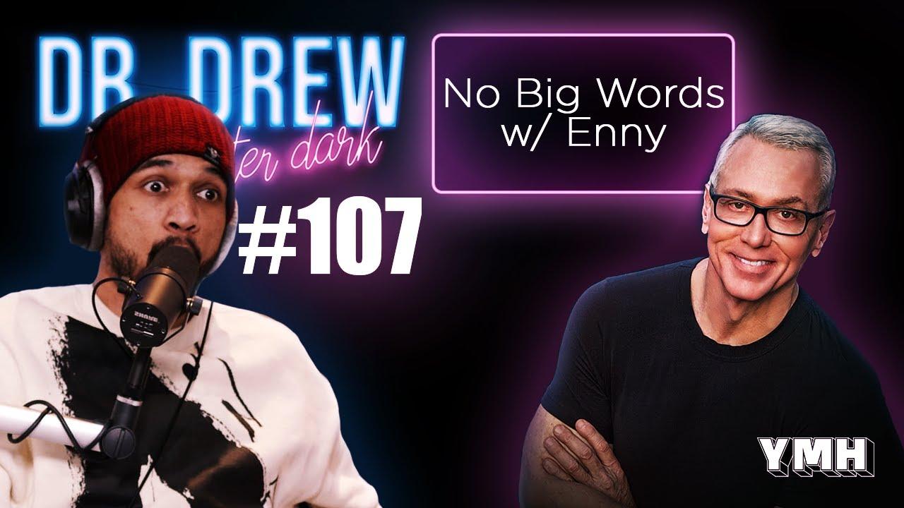 No Big Words w/ Enny | Dr. Drew After Dark | Ep. 107