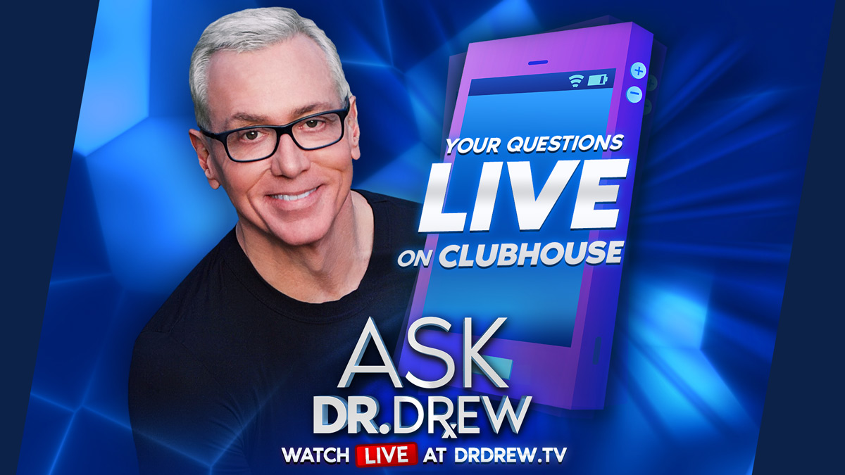 Ask Dr. Drew LIVE: Raise Your Hand On Clubhouse To Ask Me Anything