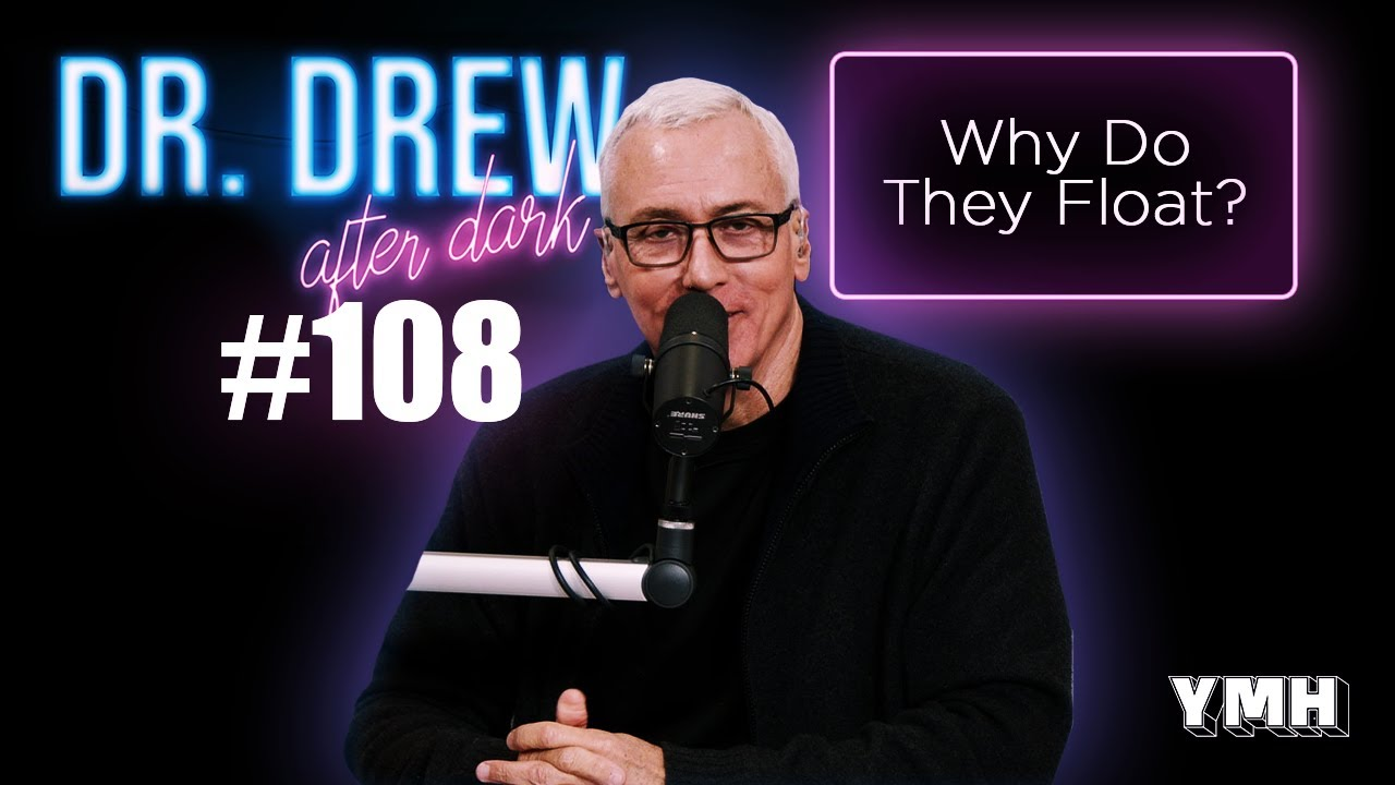 Why Do They Float? | Dr. Drew After Dark Ep. 108