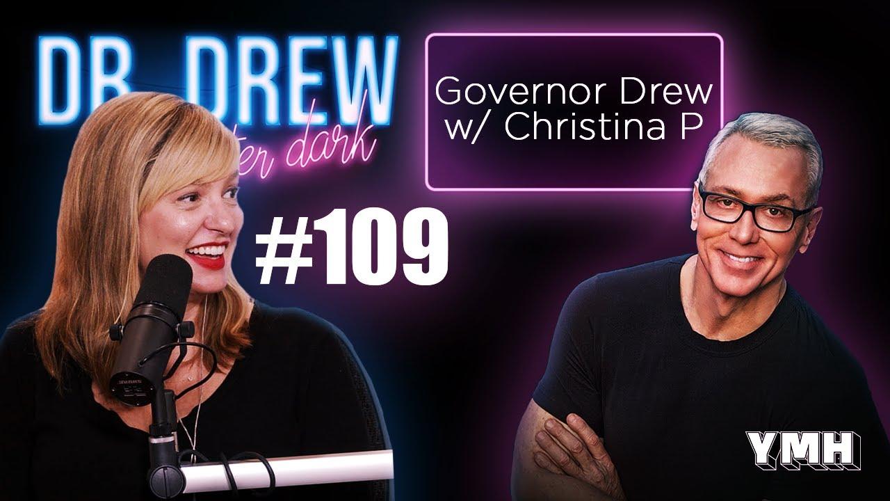 Governor Drew w/ Christina P | Dr. Drew After Dark Ep. 109