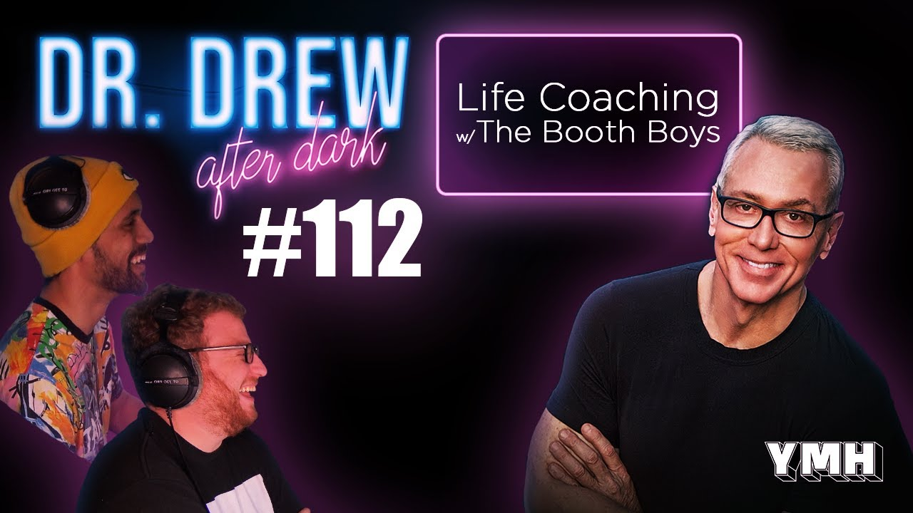 Life Coaching w/ The Booth Boys | Dr. Drew After Dark Ep. 112