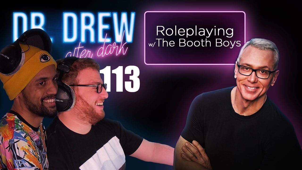 Roleplaying w/ The Booth Boys | Dr. Drew After Dark Ep. 113