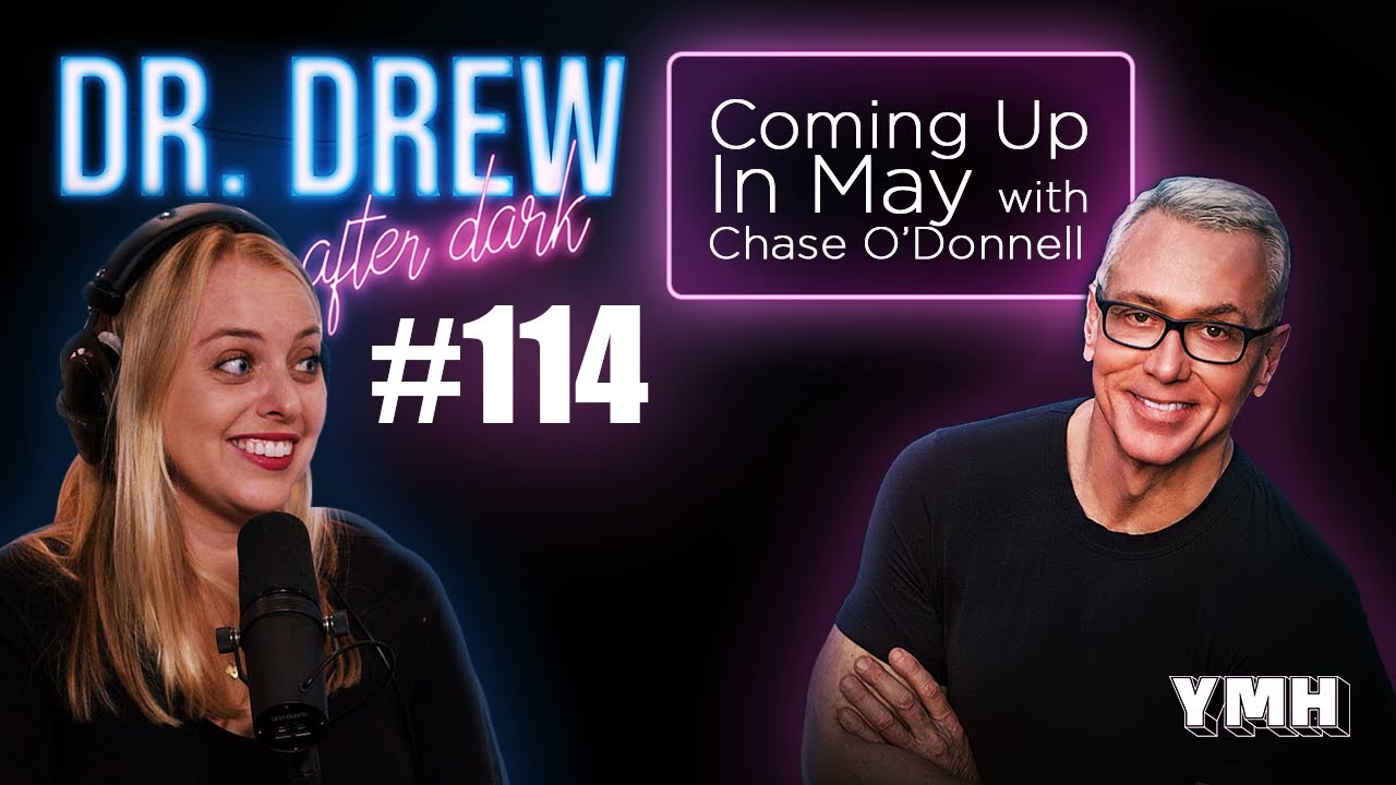 Coming Up In May w/ Chase O'Donnell   Dr. Drew After Dark Ep. 114