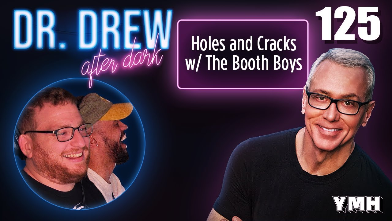 Ep. 125 Holes & Cracks w/ The Booth Boys   Dr. Drew After Dark