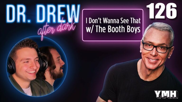 Ep. 126 I Don't Wanna See It w/ The Booth Boys   Dr. Drew After Dark