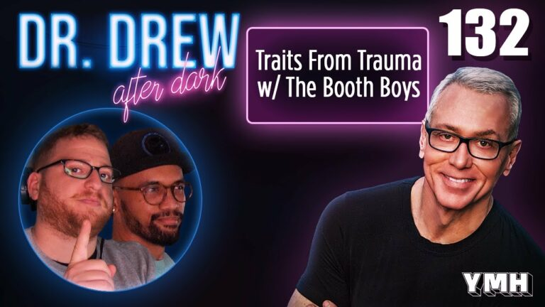 Ep. 132 Traits From Trauma w/ The Booth Boys   Dr. Drew After Dark