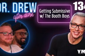 Ep. 134 Getting Submissive w/ The Booth Boys | Dr.