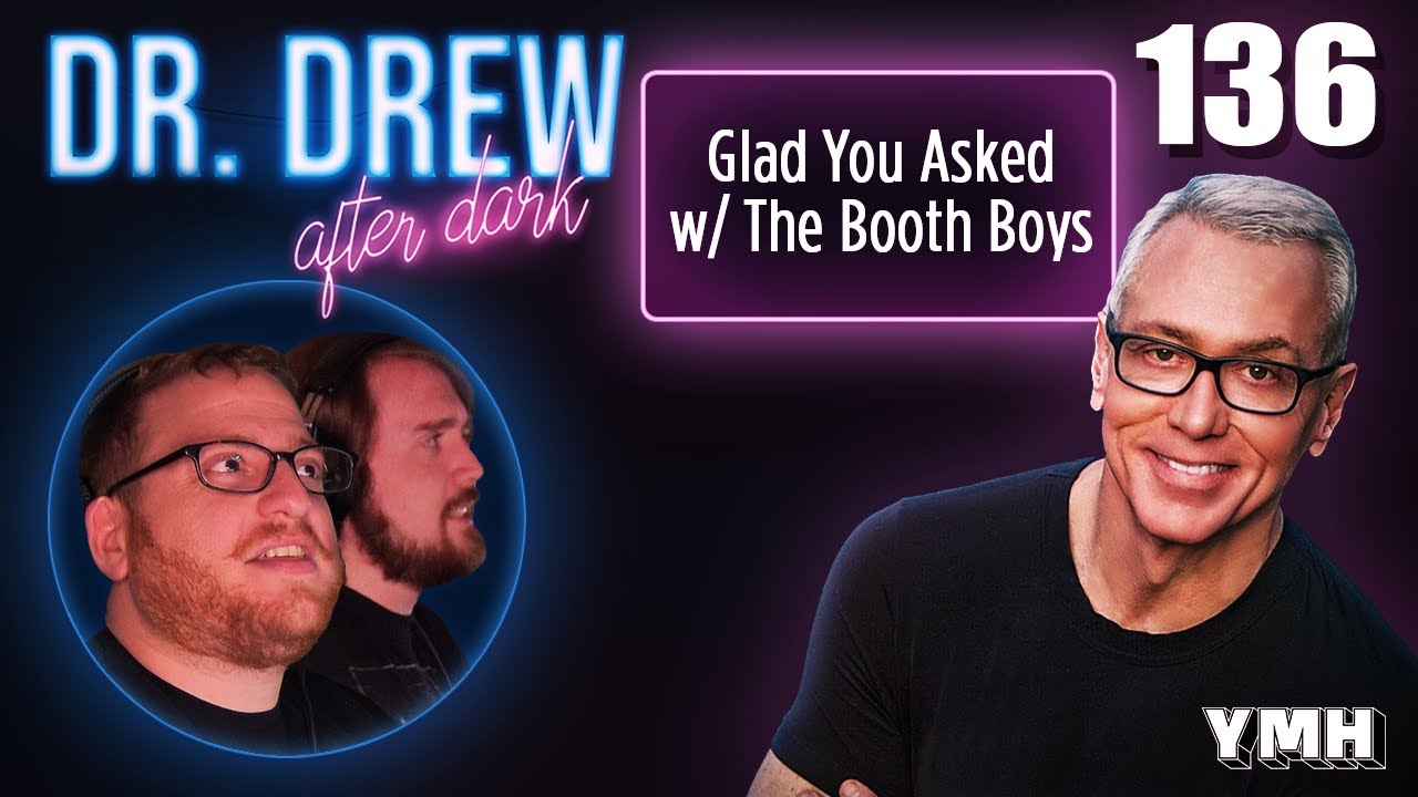 Ep. 136 Glad You Asked w/ The Booth Boys | Dr. Drew After Dark