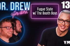 Ep. 137 Fugue State w/ The Booth Boys | Dr.