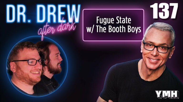 Ep. 137 Fugue State w/ The Booth Boys | Dr. Drew After Dark